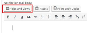 """The Fields and Views button is the first button underneath the """"Notification mail body:"""" text."""